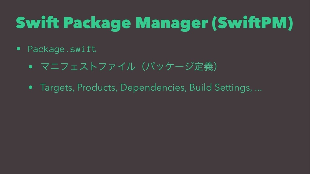 Swift Package Manager (SwiftPM) • Package.swift...