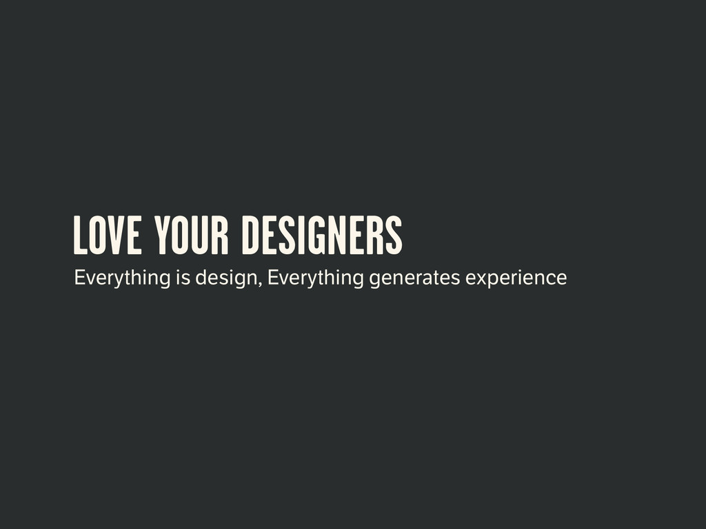 LOVE YOUR DESIGNERS Everything is design, Every...