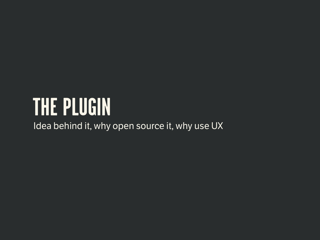 THE PLUGIN Idea behind it, why open source it, ...