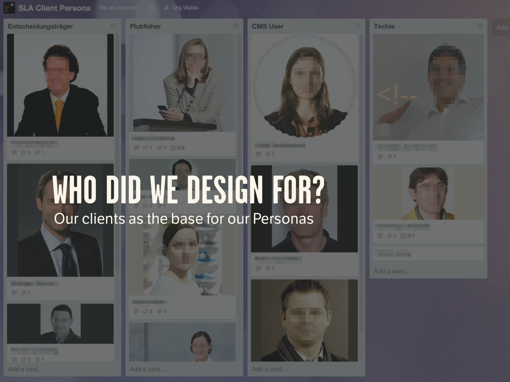 WHO DID WE DESIGN FOR? Our clients as the base ...