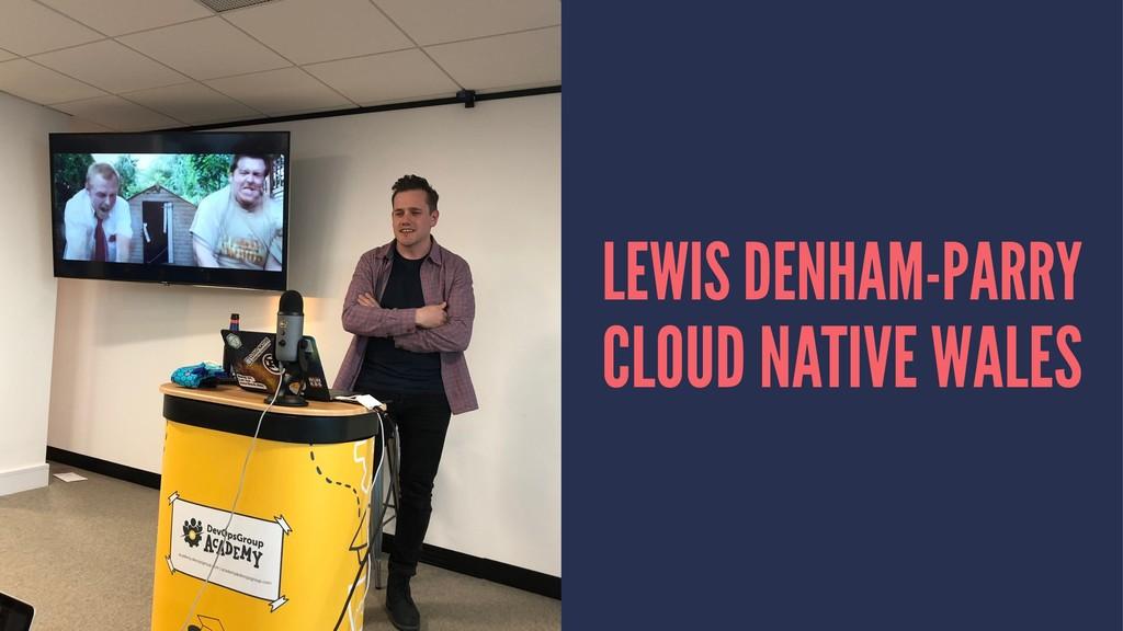 LEWIS DENHAM-PARRY CLOUD NATIVE WALES