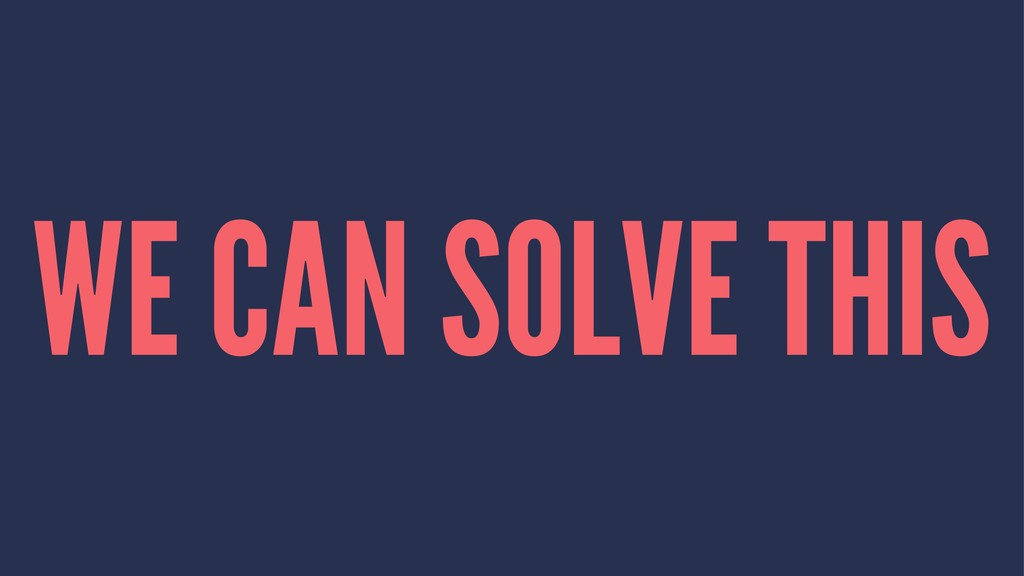 WE CAN SOLVE THIS
