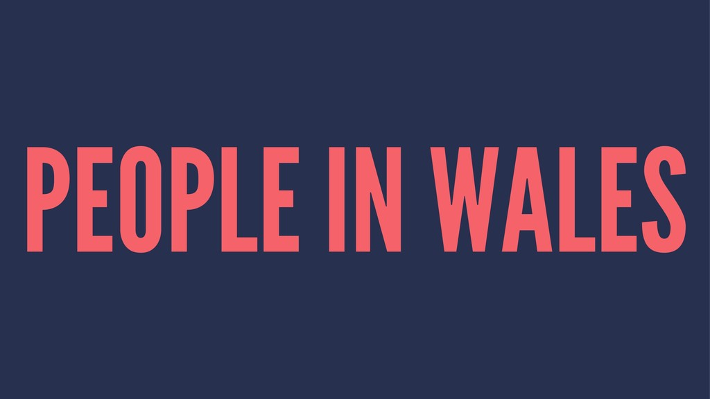 PEOPLE IN WALES