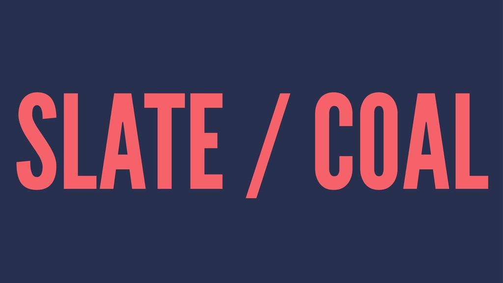 SLATE / COAL