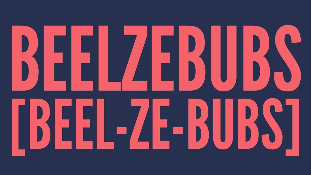 BEELZEBUBS [BEEL-ZE-BUBS]