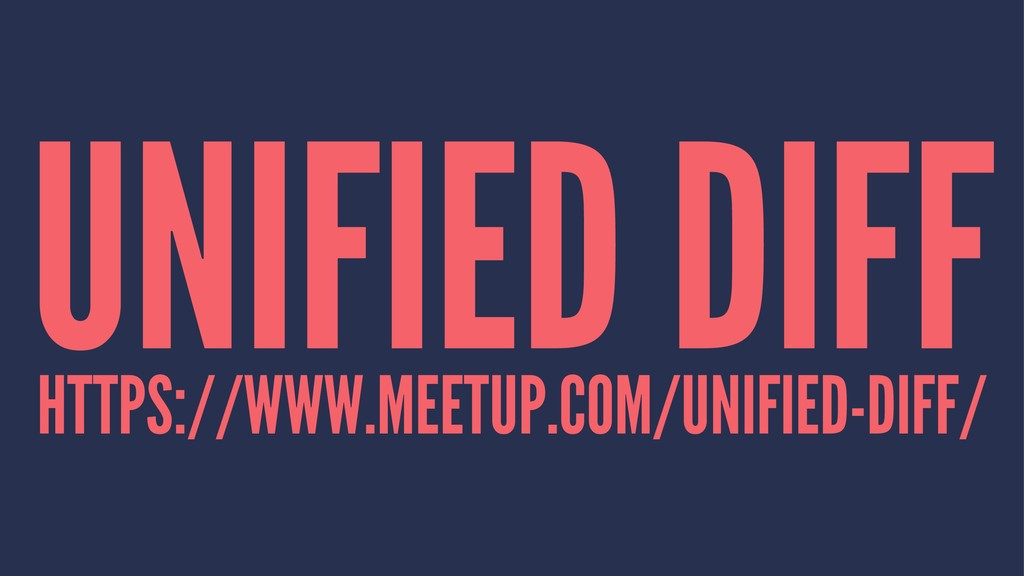 UNIFIED DIFF HTTPS://WWW.MEETUP.COM/UNIFIED-DIF...