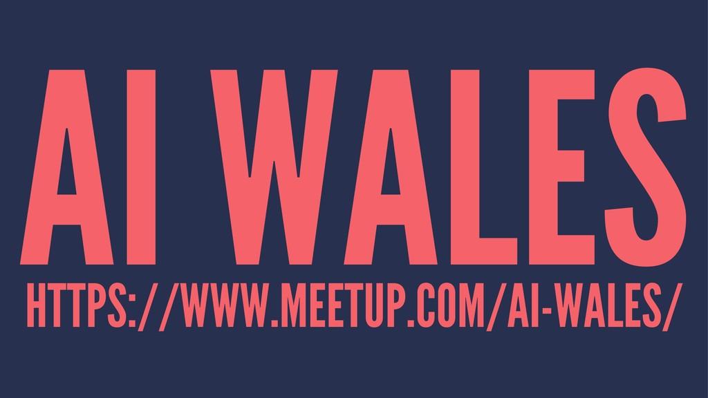 AI WALES HTTPS://WWW.MEETUP.COM/AI-WALES/