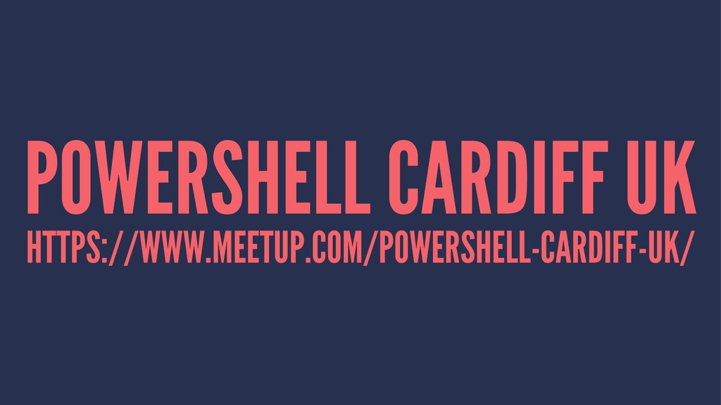 POWERSHELL CARDIFF UK HTTPS://WWW.MEETUP.COM/PO...