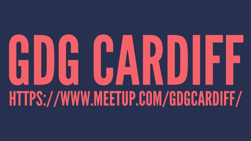 GDG CARDIFF HTTPS://WWW.MEETUP.COM/GDGCARDIFF/