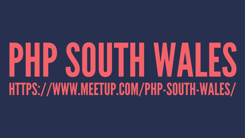 PHP SOUTH WALES HTTPS://WWW.MEETUP.COM/PHP-SOUT...