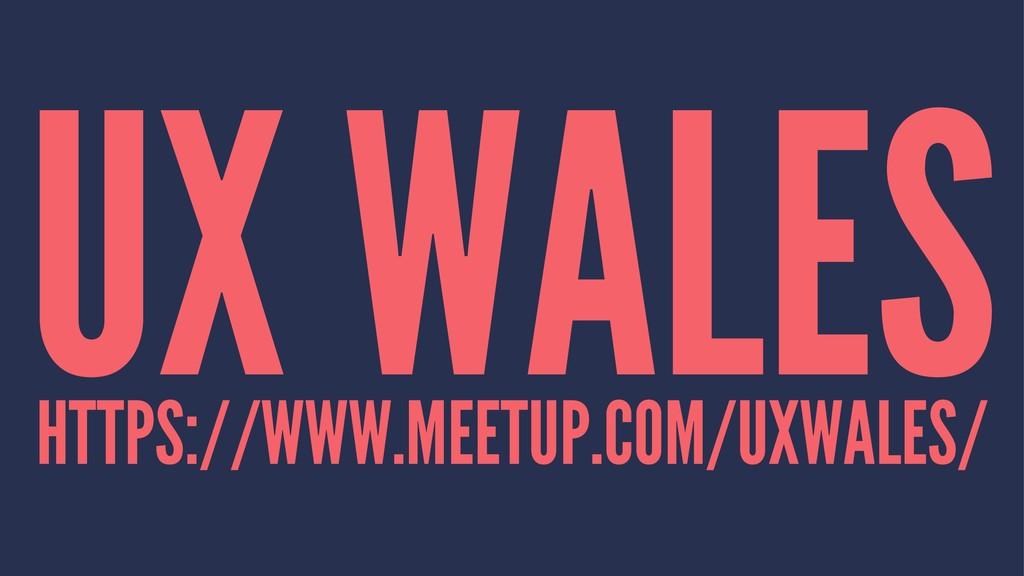 UX WALES HTTPS://WWW.MEETUP.COM/UXWALES/