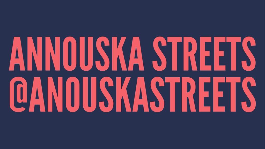 ANNOUSKA STREETS @ANOUSKASTREETS