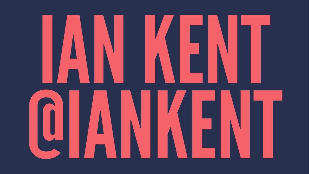 IAN KENT @IANKENT