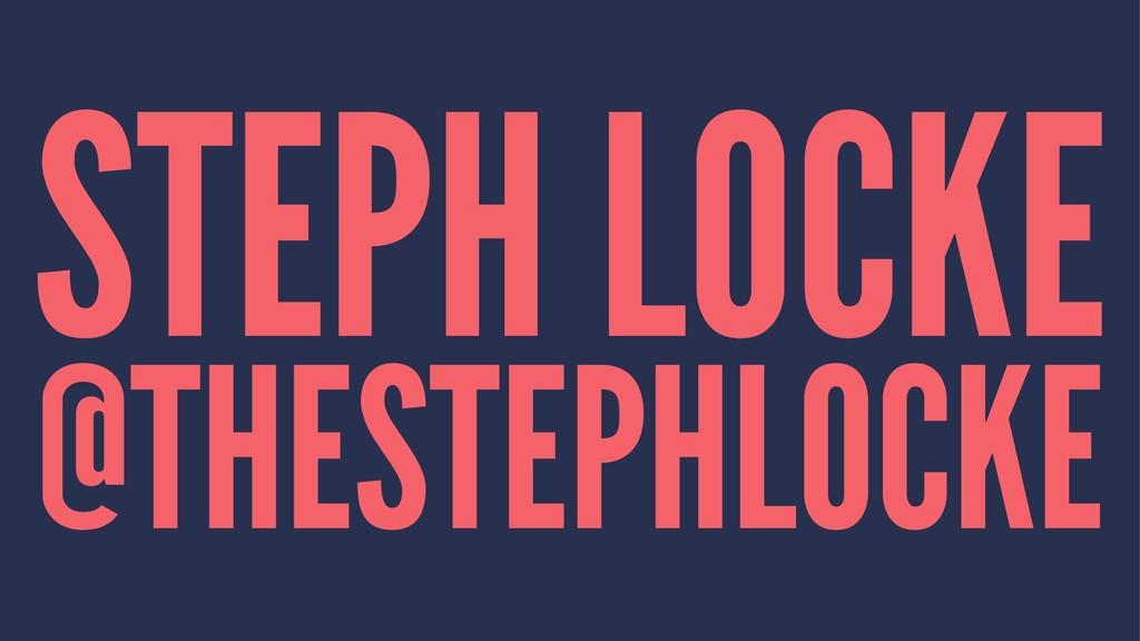 STEPH LOCKE @THESTEPHLOCKE
