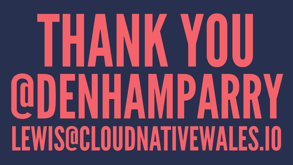 THANK YOU @DENHAMPARRY LEWIS@CLOUDNATIVEWALES.IO