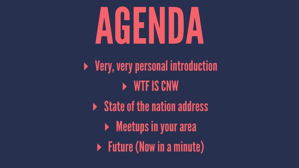 AGENDA ▸ Very, very personal introduction ▸ WTF...