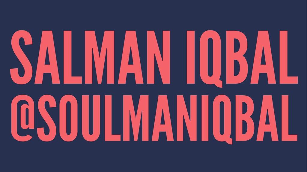 SALMAN IQBAL @SOULMANIQBAL