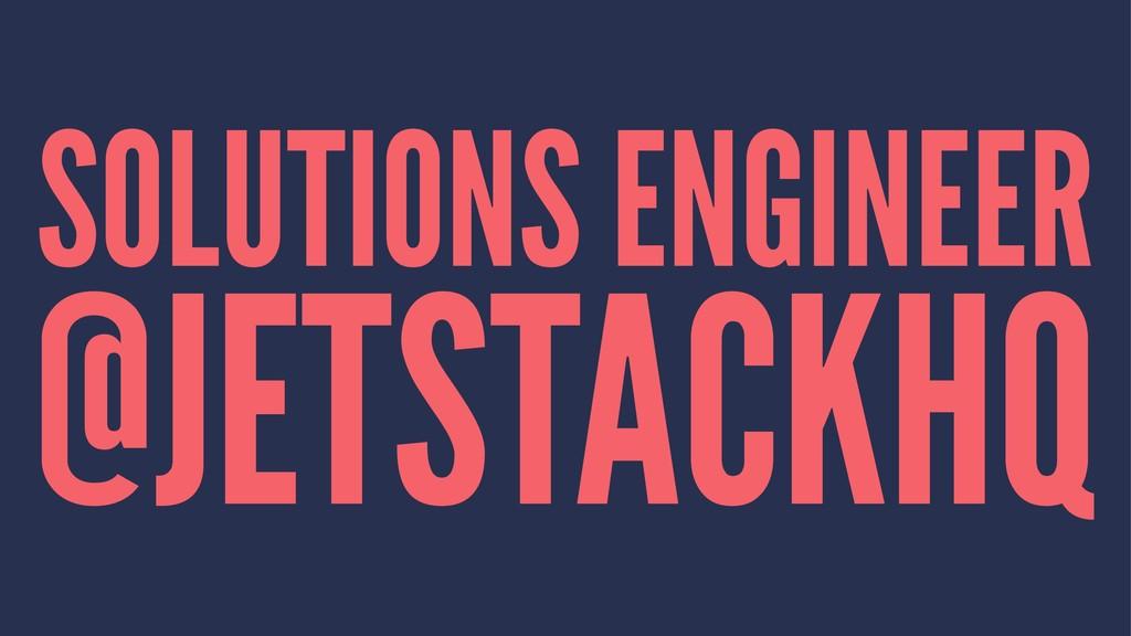 SOLUTIONS ENGINEER @JETSTACKHQ