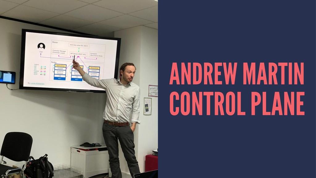 ANDREW MARTIN CONTROL PLANE