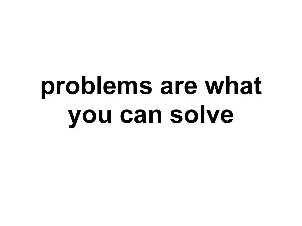 problems are what you can solve