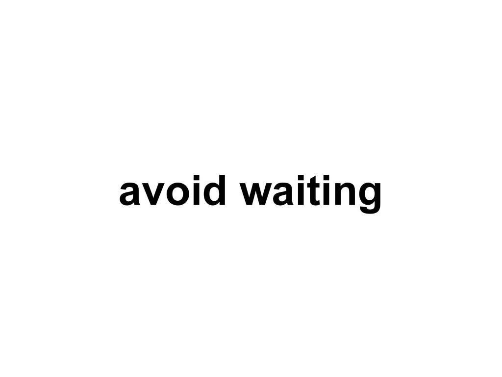 avoid waiting
