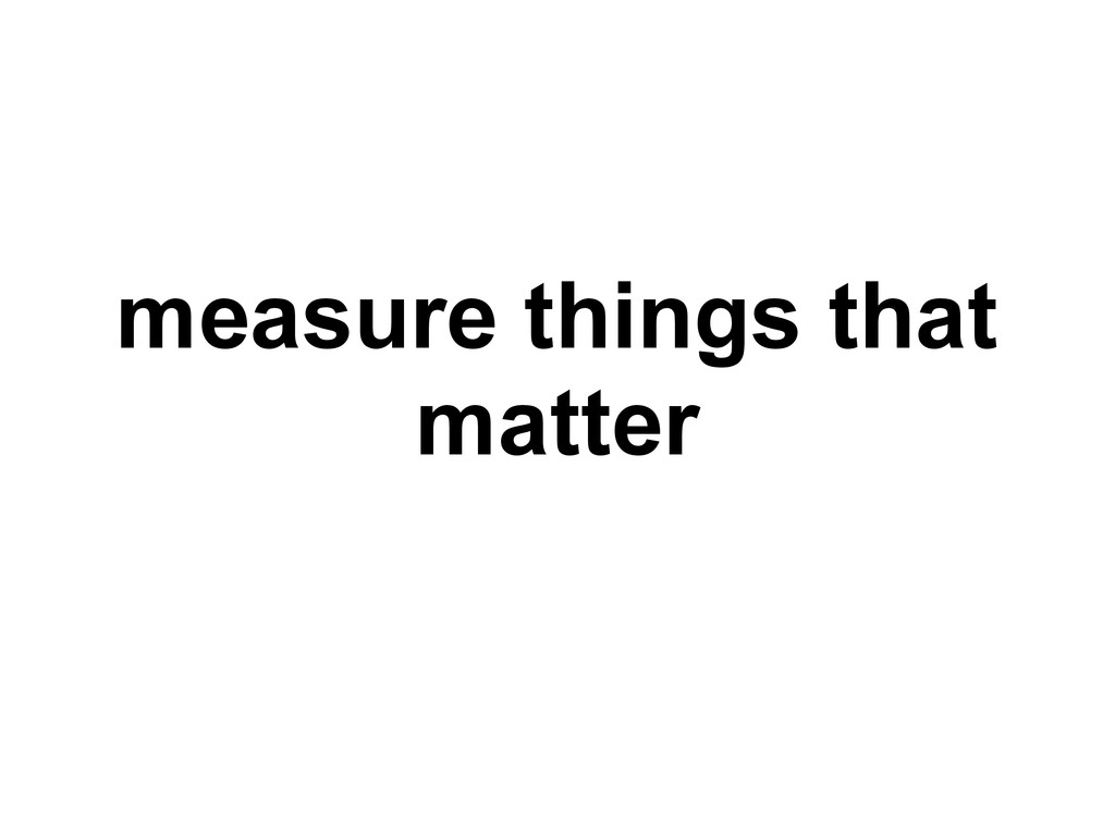 measure things that matter