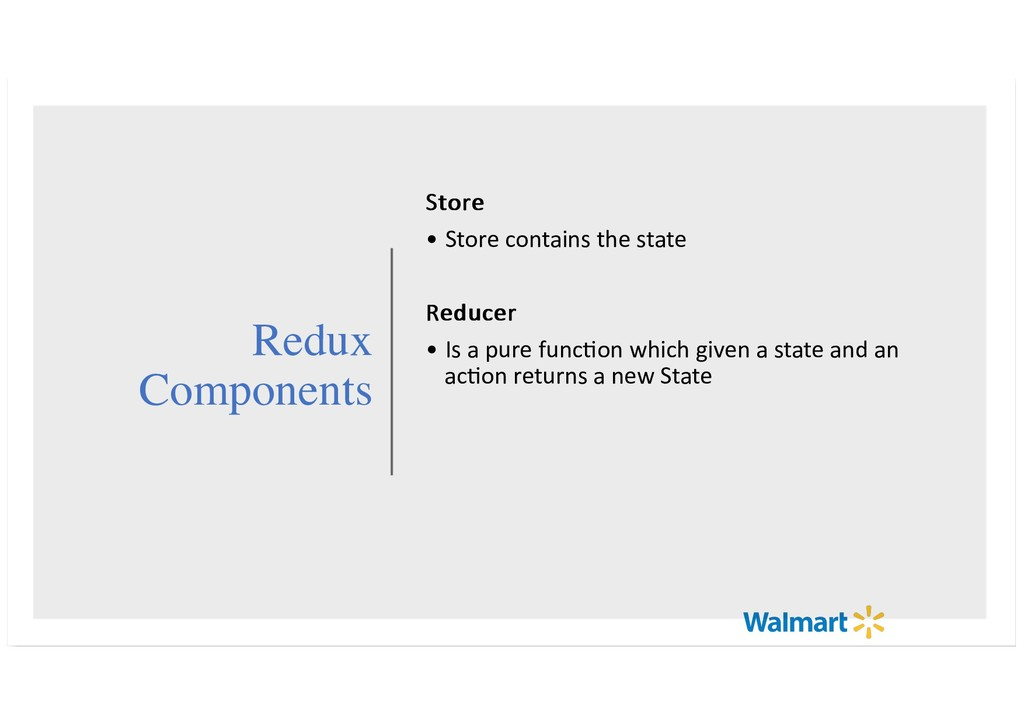 Redux Components Store Store • Store contains t...