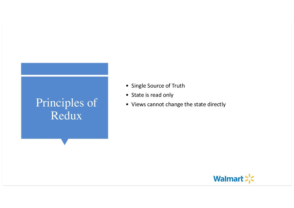 Principles of Redux • Single Source of Truth • ...