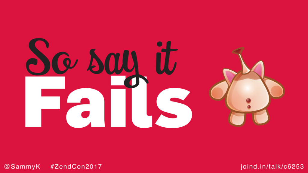 joind.in/talk/c6253 @SammyK #ZendCon2017 Fails ...
