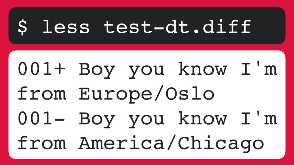 $ less test-dt.diff 001+ Boy you know I'm from ...