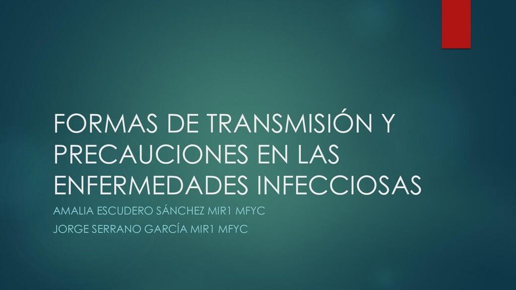 FORMAS DE TRANSMISIÓN Y PRECAUCIONES EN LAS ENF...