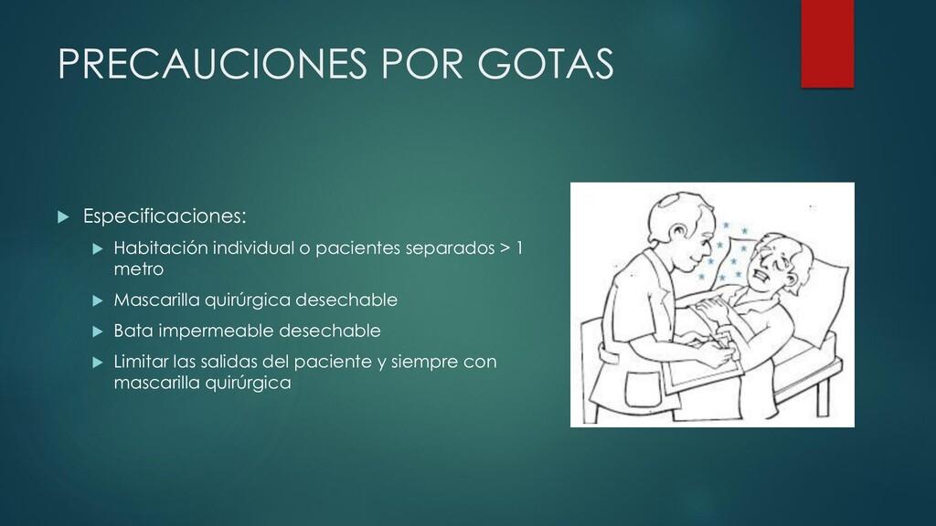PRECAUCIONES POR GOTAS  Especificaciones:  Ha...