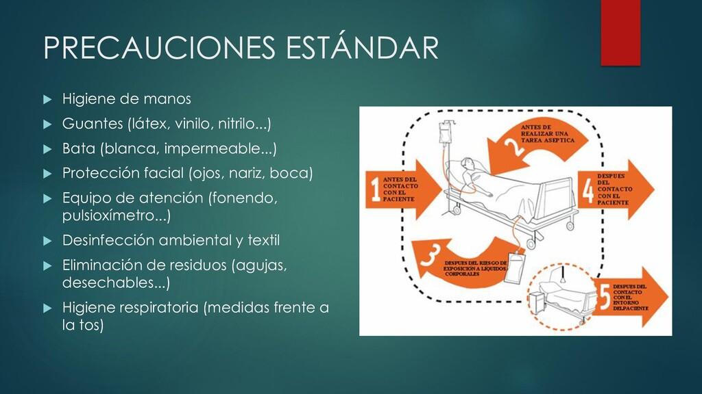 PRECAUCIONES ESTÁNDAR  Higiene de manos  Guan...