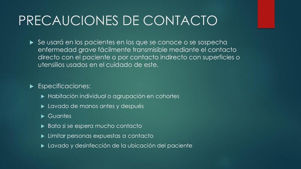 PRECAUCIONES DE CONTACTO  Se usará en los paci...