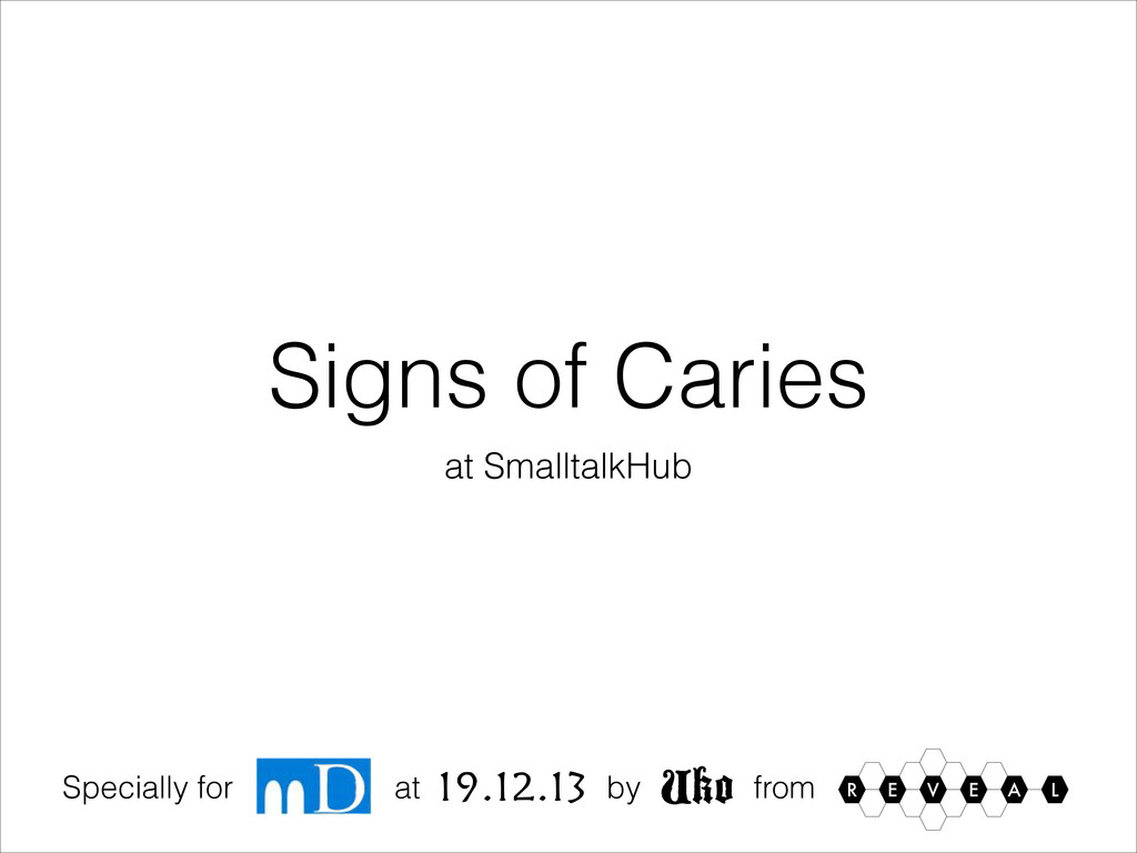 Signs of Caries at SmalltalkHub Specially for 1...