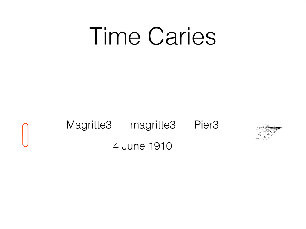 Time Caries Magritte3 magritte3 Pier3 4 June 19...