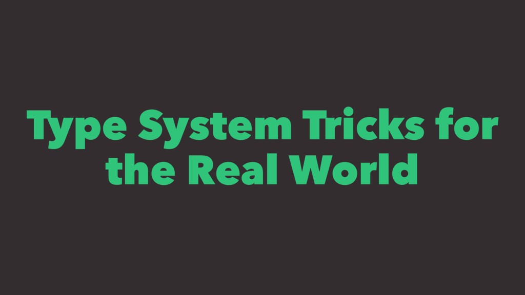 Type System Tricks for the Real World