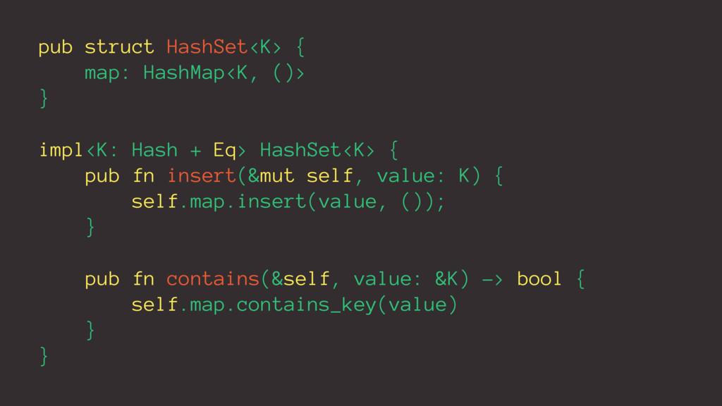 pub struct HashSet<K> { map: HashMap<K, ()> } i...