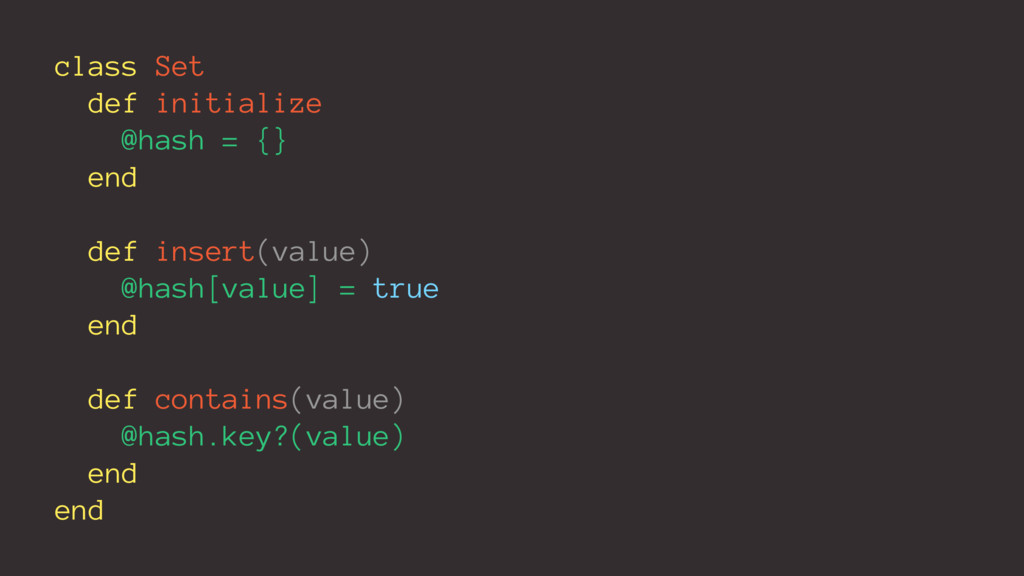 class Set def initialize @hash = {} end def ins...