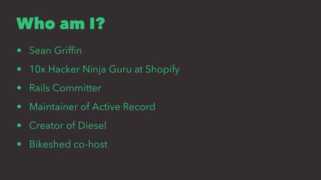 Who am I? • Sean Griffin • 10x Hacker Ninja Guru...