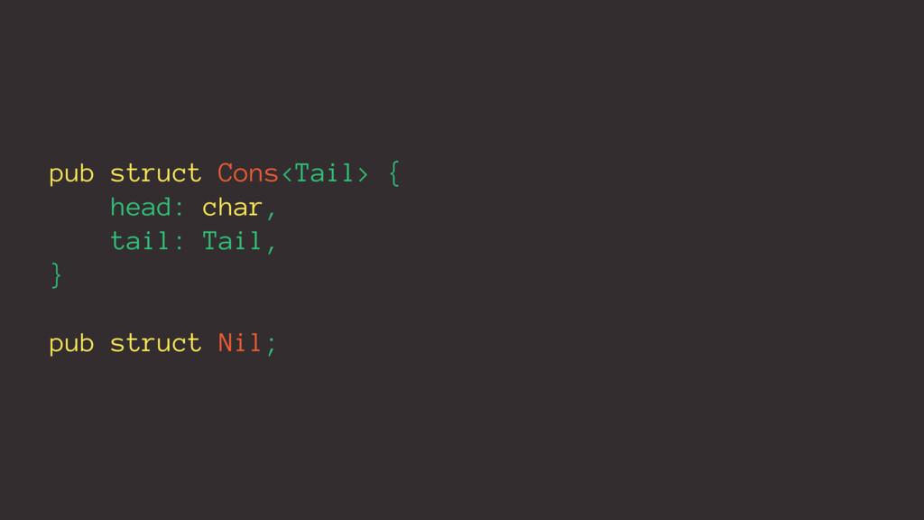 pub struct Cons<Tail> { head: char, tail: Tail,...