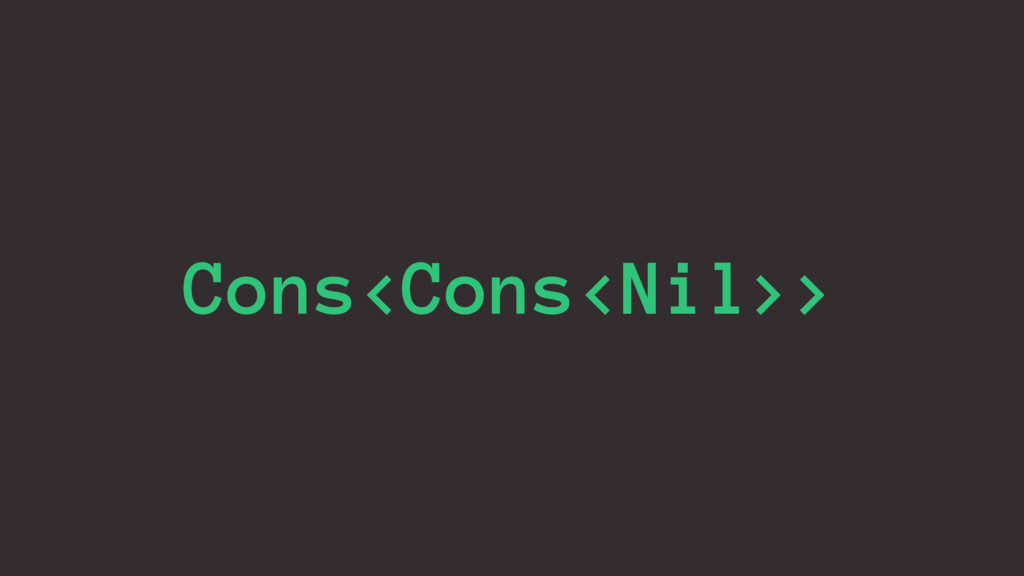 Cons<Cons<Nil>>