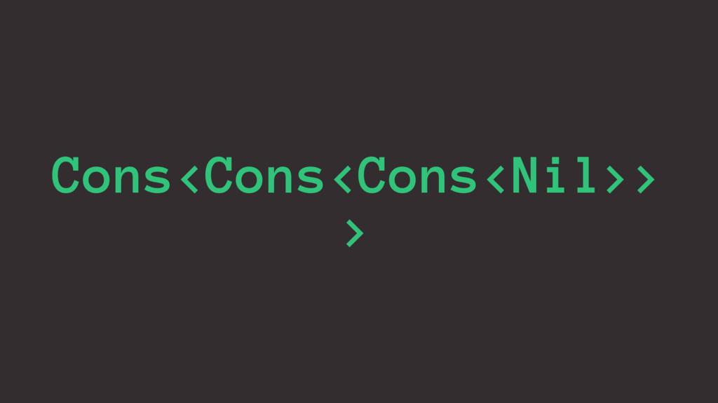 Cons<Cons<Cons<Nil>> >