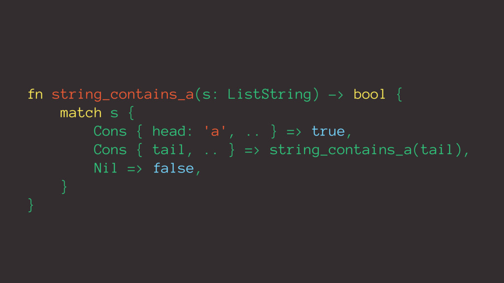 fn string_contains_a(s: ListString) -> bool { m...