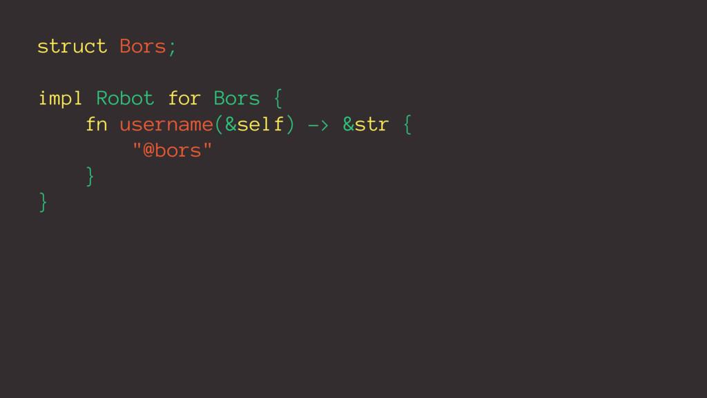 struct Bors; impl Robot for Bors { fn username(...
