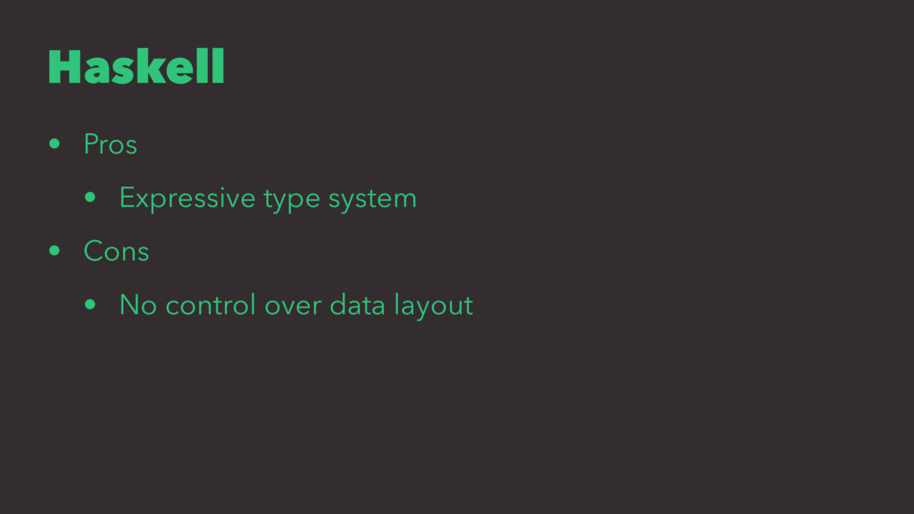 Haskell • Pros • Expressive type system • Cons ...