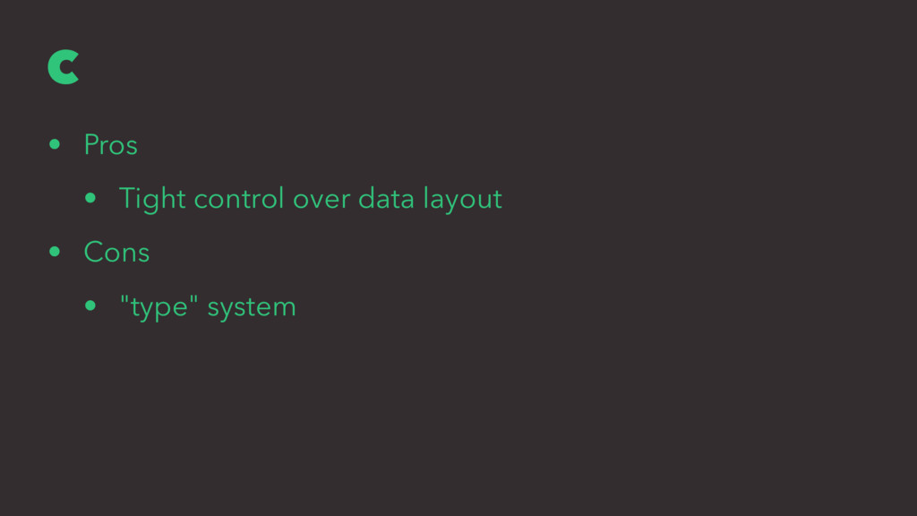 C • Pros • Tight control over data layout • Con...