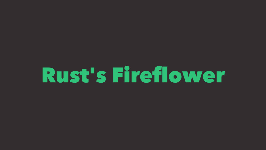Rust's Fireflower