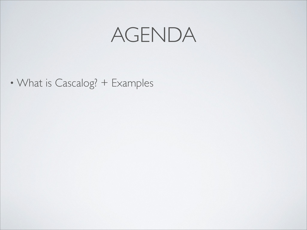 • What is Cascalog? + Examples AGENDA