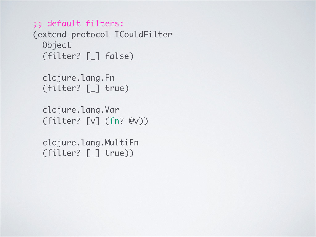 ;; default filters: (extend-protocol ICouldFilt...